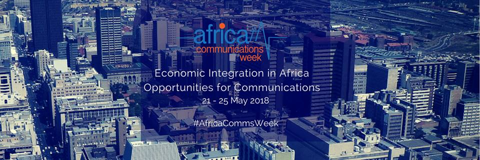 Economic Integration in Africa Opportunities for Communications 21 – 25 May 2018